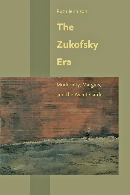 The Zukofsky Era: Modernity, Margins, and the Avant-Garde by Ruth Jennison