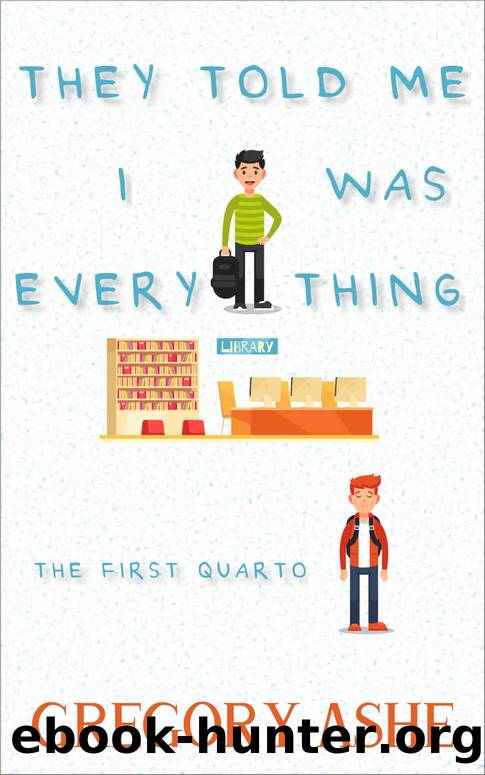 They Told Me I Was Everything (The First Quarto Book 1) by Gregory Ashe