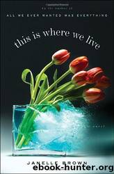 This Is Where We Live: A Novel (Random House Reader's Circle) by Janelle Brown
