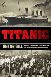 Titanic: Building the World's Most Famous Ship by Anton Gill