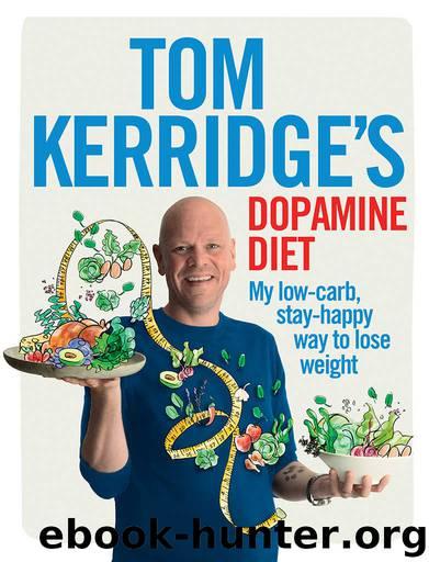Tom Kerridge's Dopamine Diet: My low-carb, stay-happy way to lose weight by Kerridge Tom