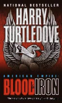 Turtledove, Harry - American Empire 01 - Blood and Iron by Turtledove Harry