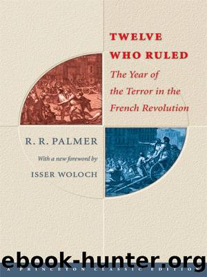 Twelve Who Ruled: The Year of Terror in the French Revolution by R. R. Palmer