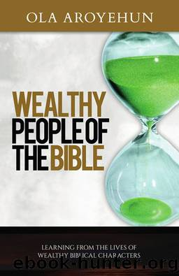 Wealthy People of the Bible by Ola Aroyehun