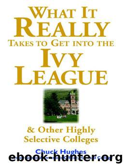 What It Really Takes to Get Into Ivy League and Other Highly Selective Colleges by Hughes Chuck