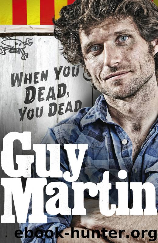 When You Dead, You Dead by Guy Martin