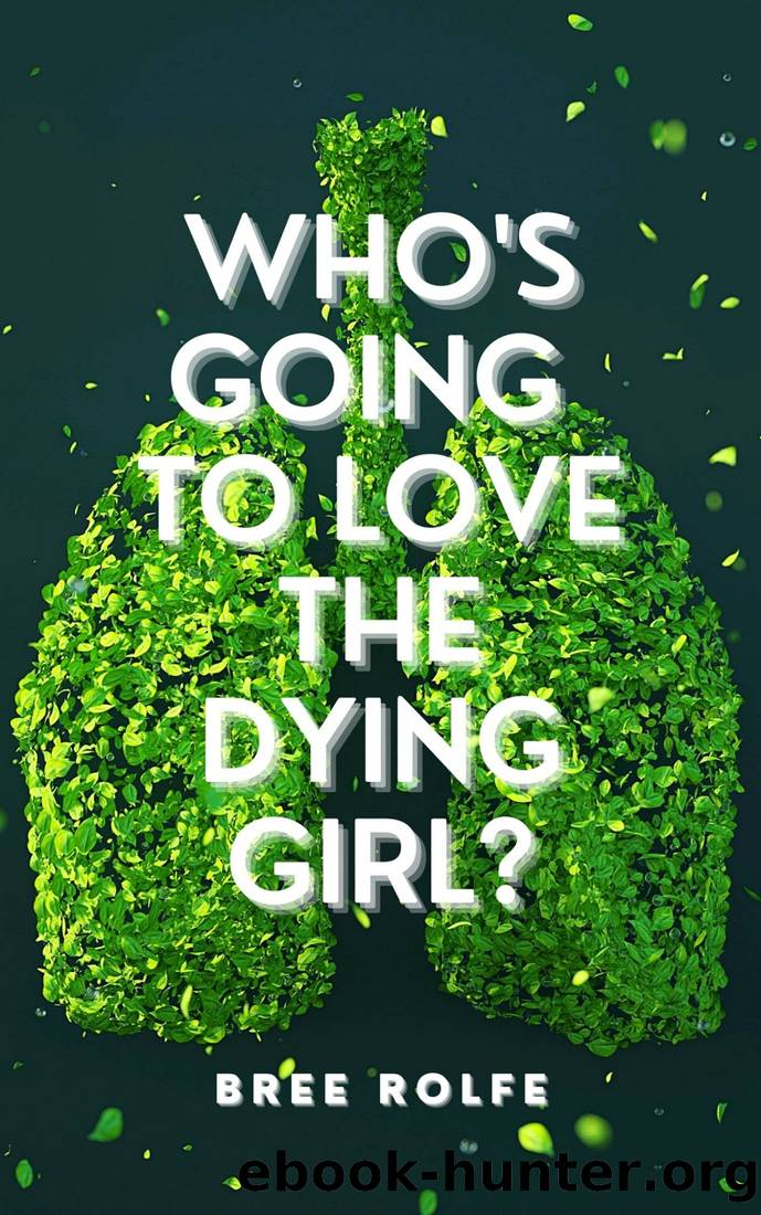 Who's Going to Love the Dying Girl? by Bree Rolfe