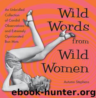 Wild Words from Wild Women by Stephens Autumn