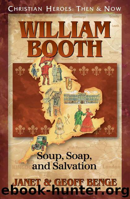 William Booth: Soup, Soap, and Salvation by Janet Benge & Geoff Benge
