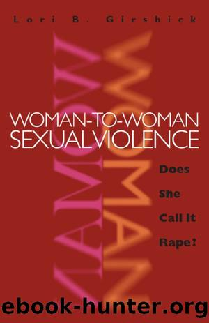 Woman-to-Woman Sexual Violence: Does She Call It Rape? by Lori B. Girshick