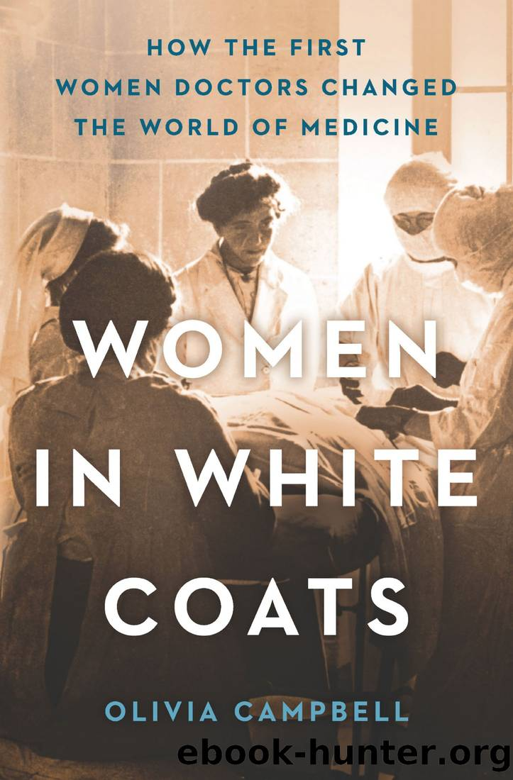 Women in White Coats: How the First Women Doctors Changed the World of Medicine by Olivia Campbell