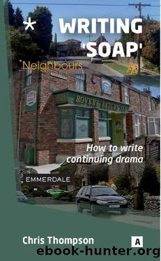 Writing Soap: How to write Popular Continuing Drama (Aber Creative Writing) by Chris Thompson